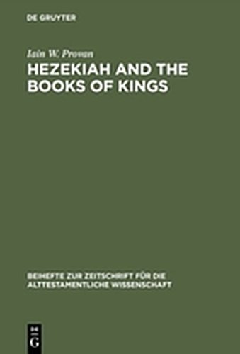 Hezekiah and the Books of Kings : A Contribution to the Debate About the Composition of the Deuteronomistic History (Beihefte Zur Zeitschrift Fur Die Alttestamentliche Wissenschaft)