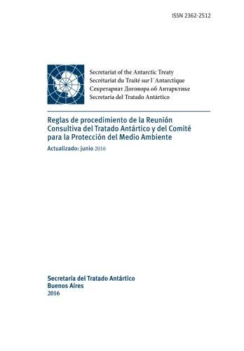 Reglas de Procedimiento de la Reunion Consultiva del Tratado Antartico y del Comite Para La Proteccion del Medio Ambiente. Actualizado: Junio 2016 por Reunion Consultiva Del Tratado Antarti,Secretaria Del Tratado Antartico