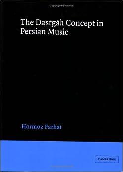 The Dastgah Concept in Persian Music (Cambridge Studies in Ethnomusicology)