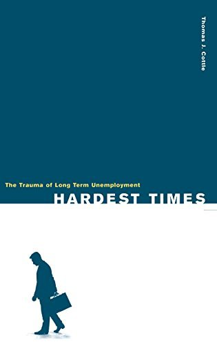 Hardest Times: The Trauma of Long Term Unemployment by Cottle Thomas J. (2000-12-30) Hardcover