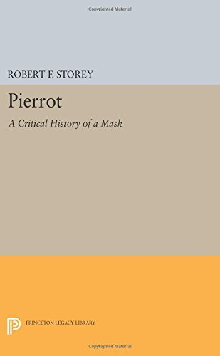 Pierrot: A Critical History of a Mask (Princeton Legacy Library) by Robert F. Storey (2014-07-14) -
