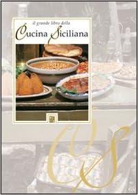 Amazon.it: Il grade libro della cucina siciliana AA. VV