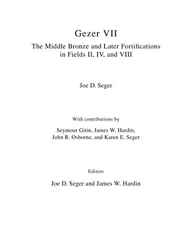 Gezer VII: The Middle Bronze and Later Fortifications in Fields II, IV, and VIII