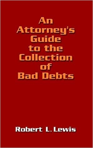 An Attorneys Guide to the Collection of Bad Debts