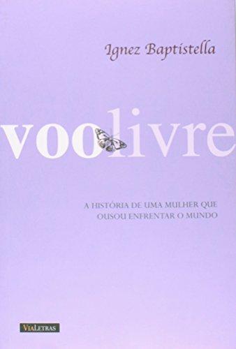 Voo Livre - Historia De Uma Mulher Que Ousou Enfrentar O Mundo