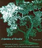 A Garden of Weedin': A Collection of Poetry, Essays, and Garden Lore from the Greenthumb Philosopher