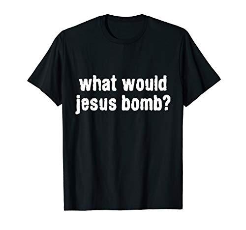 Would Jesus Bomb Shirt - What Would Jesus Bomb Anti-War T-Shirt