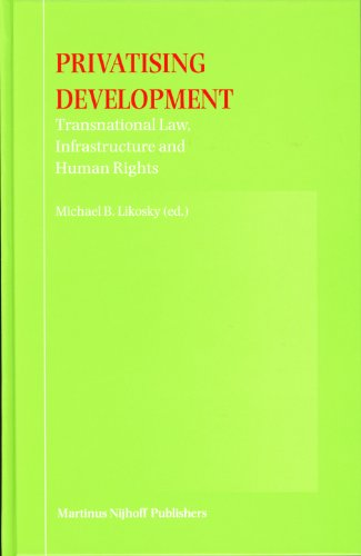 Privatising Development: Transnational Law, Infrastructure and Human Rights