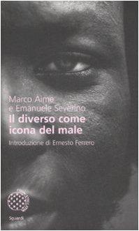 Il diverso come icona del male Copertina flessibile – 14 mag 2009 Marco Aime Emanuele Severino Bollati Boringhieri 8833919862