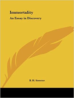Immortality: an Essay in Discovery (1919) by B. H. Streeter (2003-04-01)