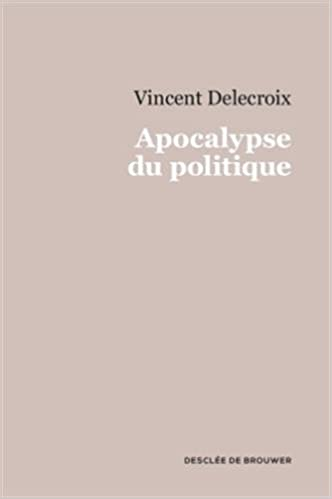 Apocalypse Du Politique Amazon Fr Vincent Delecroix Livres