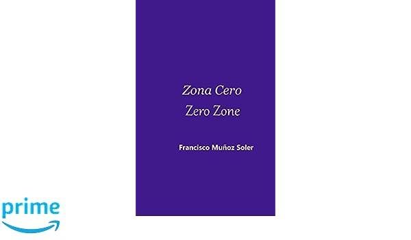 Zona Cero Zero Zone: Francisco Muñoz Soler, Elena Álvarez Matey, Juan Navidad: 9781530519118: Amazon.com: Books