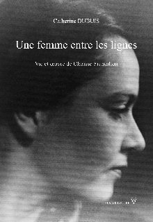 Une femme entre les lignes : vie et oeuvre de Clarisse Francillon, Dubuis, Catherine