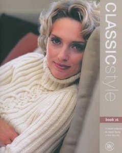 Classic Style Book 16 - A Classic Collection by Martin Storey in Silk Wool DK (Rowan Yarns Classic)