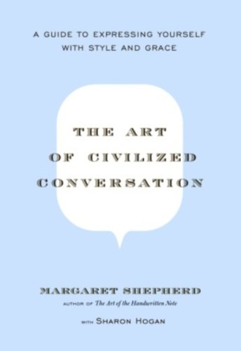The Art of Civilized Conversation: A Guide to Expressing Yourself With Style and Grace cover