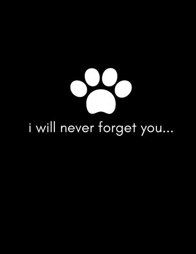 I Will Never Forget You: Grieving The Death Of A Dog Journal (Dog Owner Loss/Grief Gift, Getting Over Losing a Pet Dog (Mourning/Bereavement/Memorial/Funeral Support/Sympathy Present)