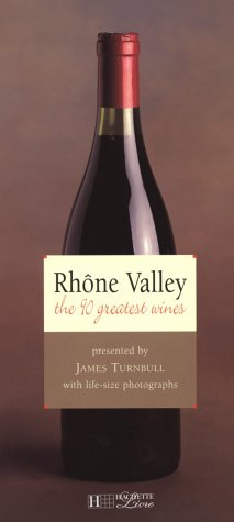 (Rhone Valley: The 90 Greatest Wines (Grandeur Nature Collection))