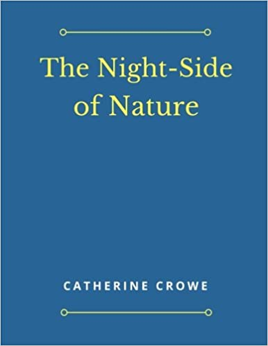 The Night-Side of Nature: Catherine Crowe: 9781975862336: Amazon com