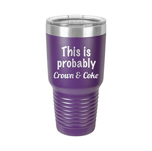 This is Probably Crown & Coke - Engraved Tumbler Wine Mug Cup Unique Funny Birthday Gift Graduation Gifts for Women and Men Crown Royal Whiskey Coke Hilarious drinking (30 Ring, PRP)