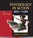 Psychology in Action : Eighth Edition in Modules Binder Ready Version, Huffman, Karen and Huffman, 0470729929