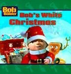 Bob the Builder: Bob's White Christmas (Bob The Builder Scoop Saves The Day)