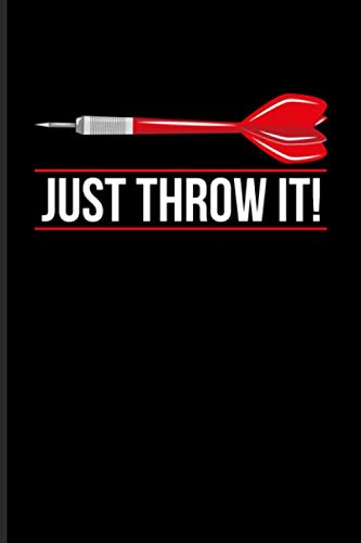 Just Throw It!: Playing Darts Journal For Dart Thrower, Bar, League, Arrows, Electronic Dartboards, Tripple 20 & Bullseye Fans - 6x9 - 100 Blank Lined ()