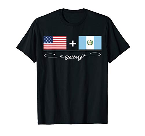 American + Guatemalan = Sexy USA and Guatemala Flags T-Shirt