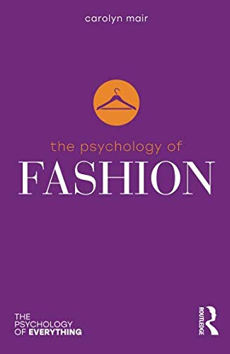 - The Psychology of Fashion (The Psychology of Everything)