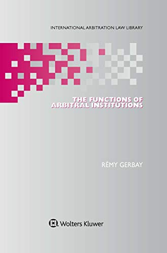 The Functions of Arbitral Institutions (International Arbitration Law Library Series Set Book 38) por Rémy Gerbay