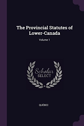 The Provincial Statutes of Lower-Canada; Volume 1