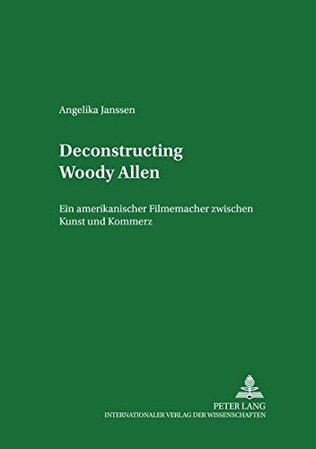Deconstructing Woody Allen: Ein amerikanischer Filmemacher zwischen Kunst und Kommerz (Studien zum Theater, Film und Fernsehen)