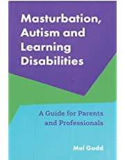 Masturbation, Autism and Learning Disabilities: A Guide for Parents and Professionals