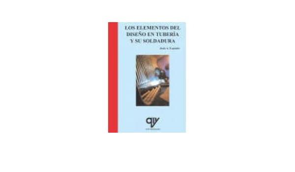 Los Elementos Del Diseño En Tuberia Y Su Soldadura. Precio En Dolares: JESUS A. EXPOSITO FERNANDEZ DE BATA, 1 TOMO: Amazon.com: Books