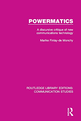 Powermatics: A Discursive Critique of New Communications Technology (Routledge Library Editions: Communication Studies Book 5)