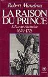 La Raison du prince : L'Europe absolutiste, 1649-1775 par Mandrou