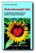 Förderschwerpunkt Liebe: Sexualpädagogische Bildungsangebote für Menschen mit kognitivem Förderbedarf
