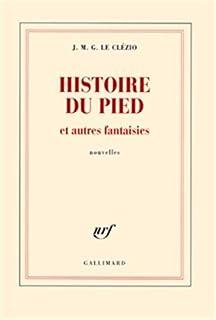 Histoire du pied et autres fantaisies : nouvelles, Le Clézio, Jean-Marie Gustave