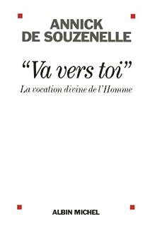 """""""Va vers toi"""" : la vocation divine de l'homme, Souzenelle, Annick de"""