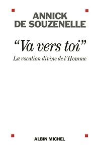 Va vers toi : La vocation divine de l par Annick de Souzenelle