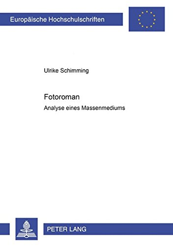 Fotoromane. Analyse eines Massenmediums (Europäische Hochschulschriften / European University Studies / Publications Universitaires Européennes) (German Edition) by Peter Lang GmbH, Internationaler Verlag der Wissenschaften