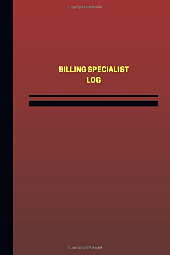 Billing Specialist Log (Logbook, Journal - 124 pages, 6 x 9 inches): Billing Specialist Logbook (Red Cover, Medium) (Unique Logbook/Record Books) pdf epub