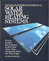 The Homeowner's Handbook of Solar Water Heating Systems: How to Build or Buy Systems to Heat Your Water, Swimming Pool, Hot Tub or Spa