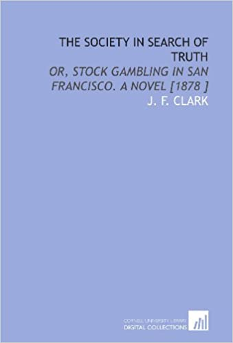 The Society in Search of Truth: Or, Stock Gambling in San Francisco. A Novel [1878 ]