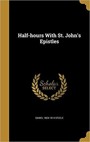 Half-hours With St. Johns Epistles