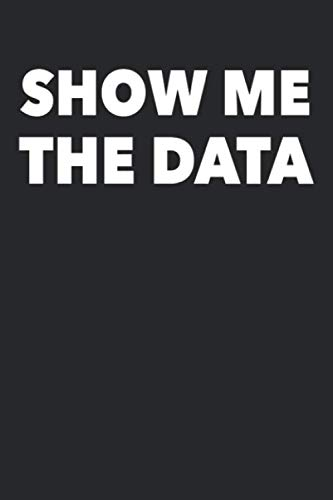 Show Me The Data: Data Science Notebook, 6″x9″ 120 pages blanked lines, data analytics gift