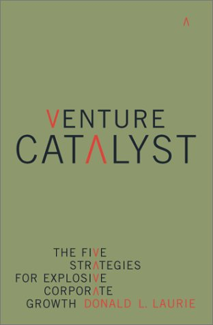 Download Venture Catalyst: The Five Strategies for Explosive Corporate Growth PDF