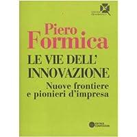 Le vie dell'innovazione. Nuove frontiere e pionieri d'impresa