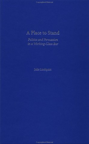 A Place to Stand: Politics and Persuasion in a Working-Class Bar (Oxford Studies in Sociolinguistics)