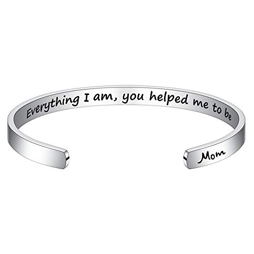 (M MOOHAM Inspirational Bracelet for Mom Gifts - Everything I Am,You Helped me to Be Engraved Mantra Quote Cuff Bracelet Personalized Jewelry MOM Gifts for Mother's Day Birthday Thanksgiving Day)