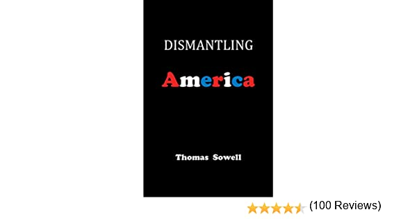 dismantling america and other controversial essays kindle  dismantling america and other controversial essays kindle edition by thomas sowell politics social sciences kindle ebooks amazon com